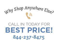 Why Shop Anywhere Else? Call in today for best price! 844-237-8475